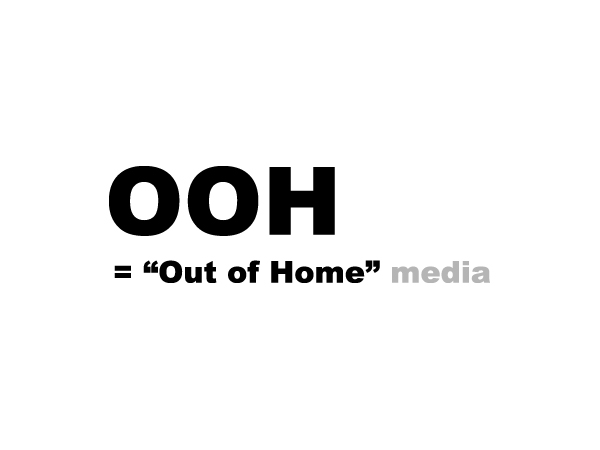 "OOH = ""Out of Home "" media"